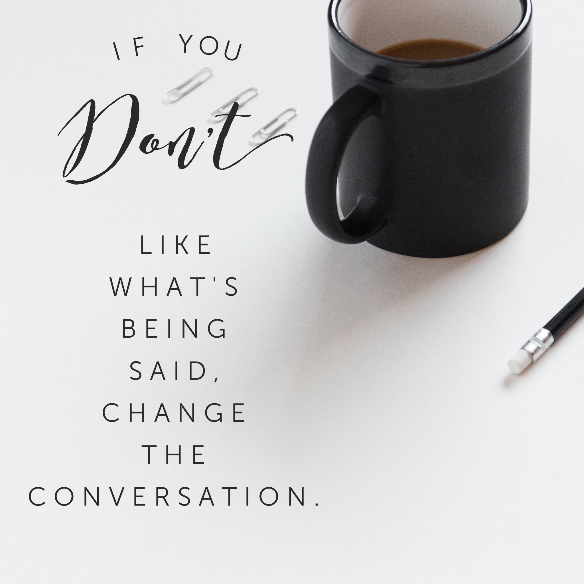If you don't like what's being said, change the conversation quote Don Draper Mad Men