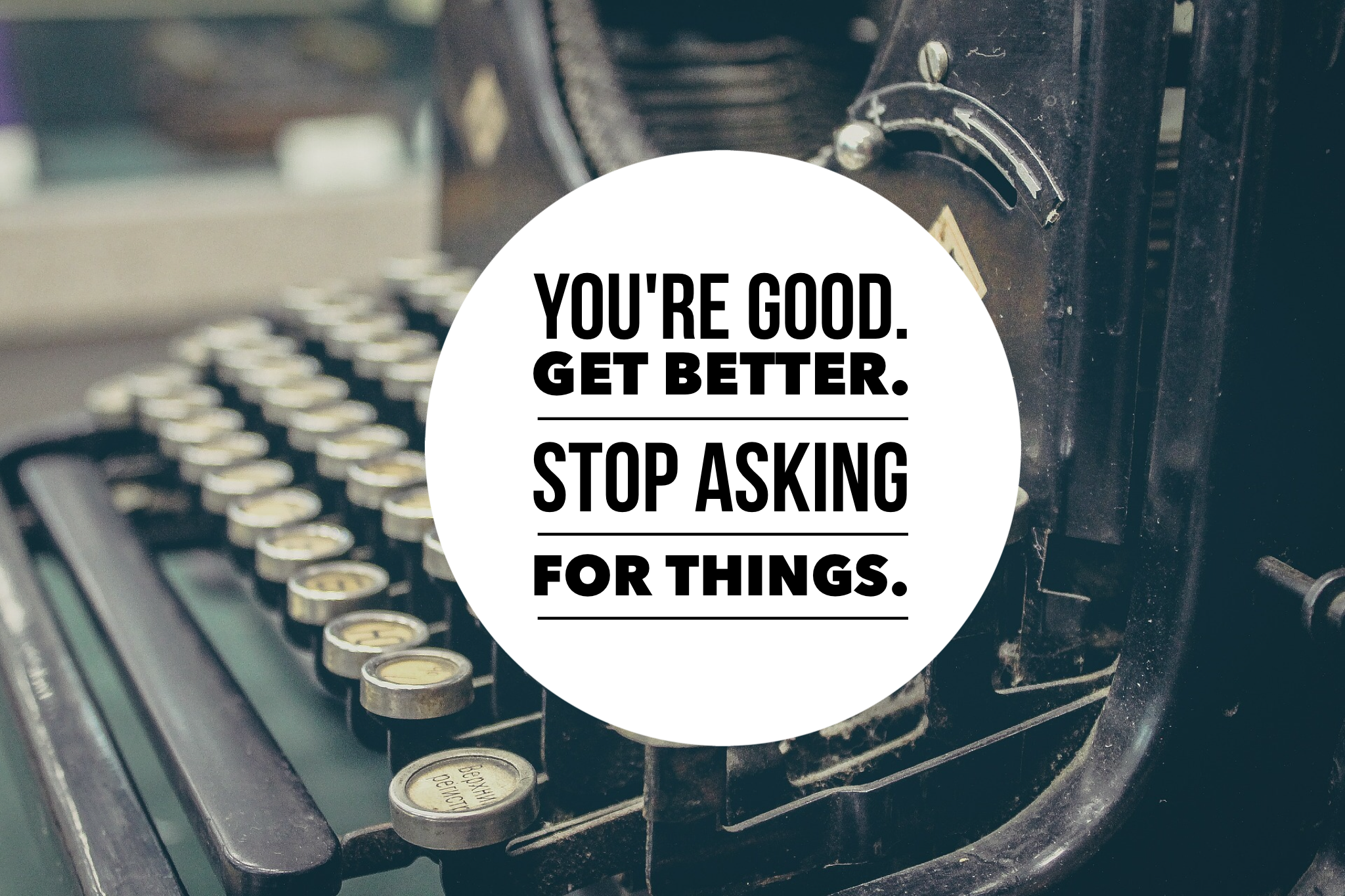 stop asking for things quote Don Draper Mad Men