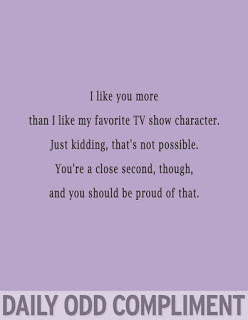 I like you more tv character daily odd compliment