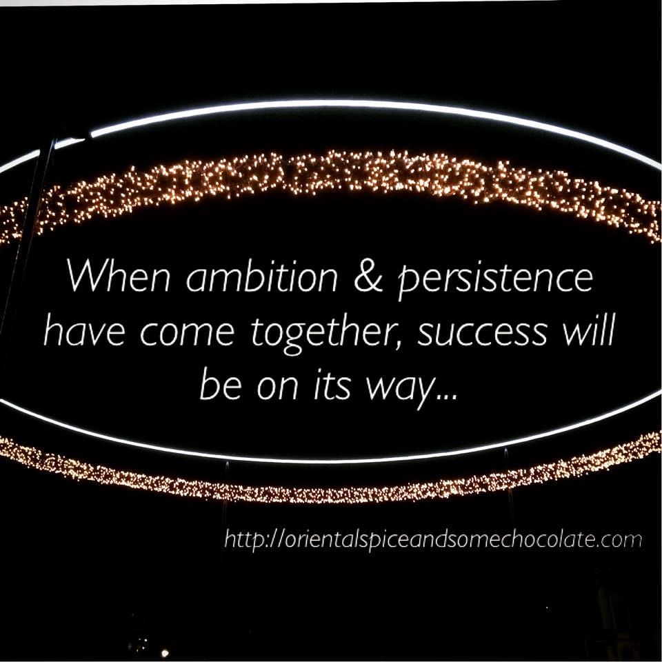 Ambition and persistence motivational quote by Oriental Spice and some Chocolate