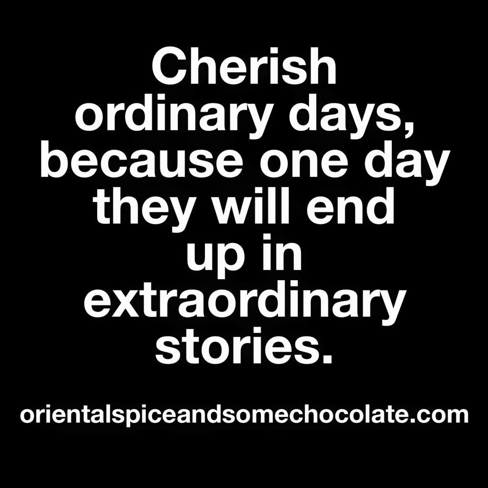 Cherish ordinary days inspirational quote by Oriental Spice and some Chocolate